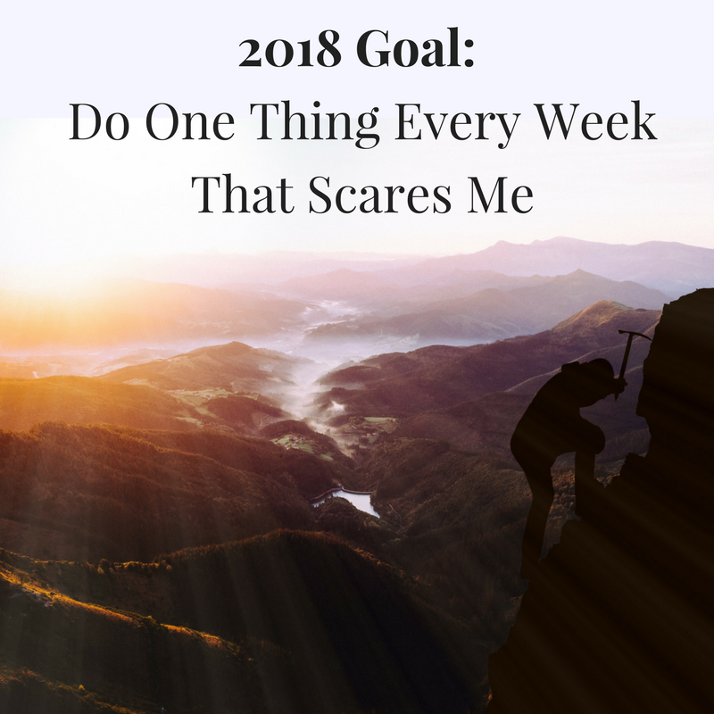 2018 Goal_ Do One Thing Every Week That Scares Me