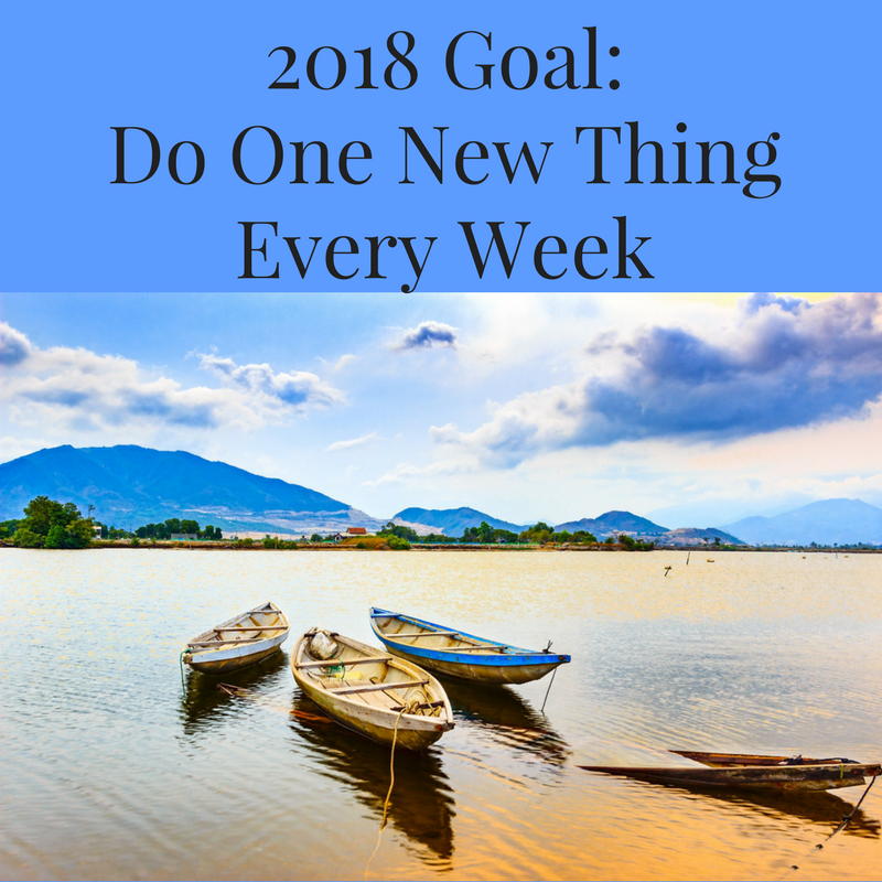 2018 Goal_Do One New Thing Every Week