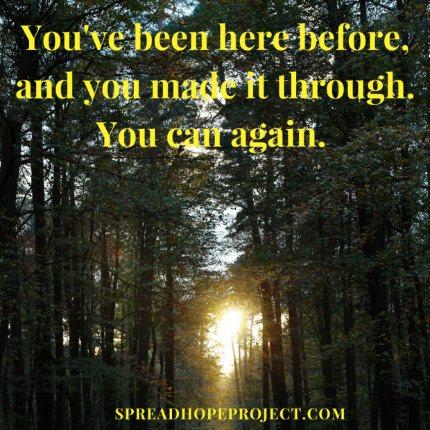 You've been here before, and you made it through. You can do this. We are here to help.