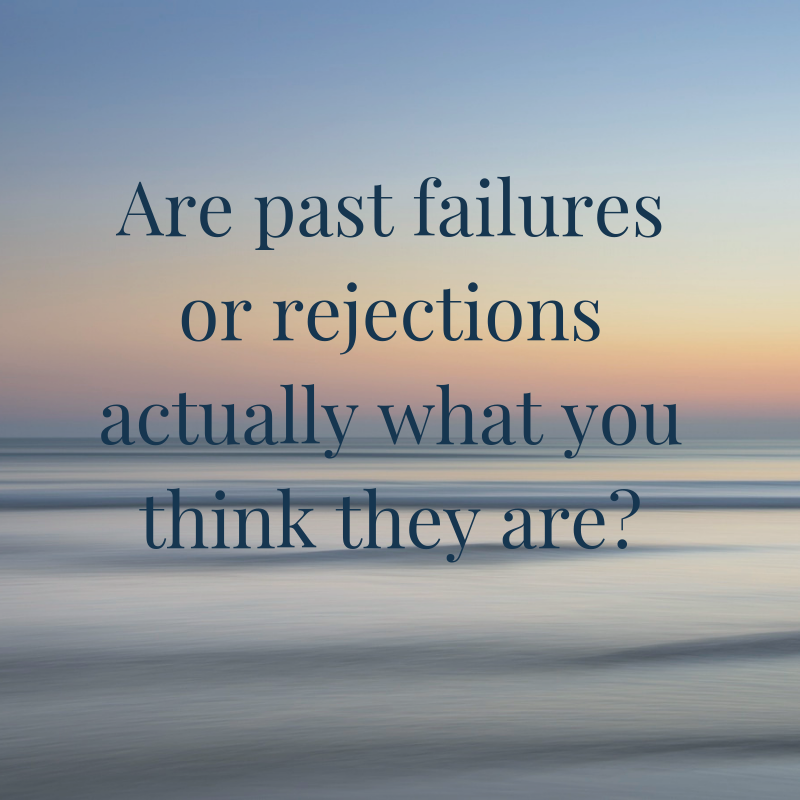 Are past failures or rejections actually what you think they are_