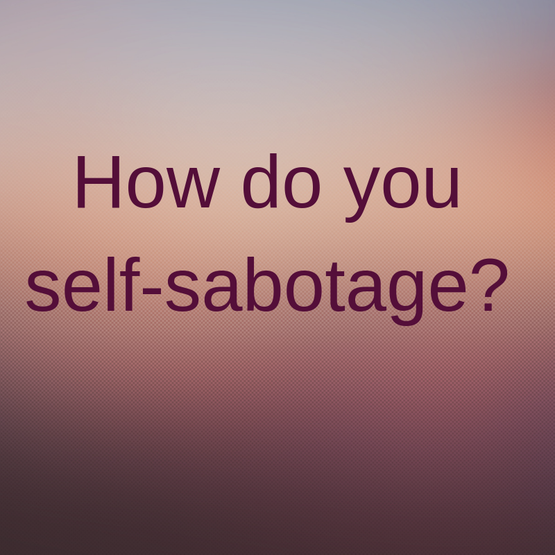 how do you self-sabotage