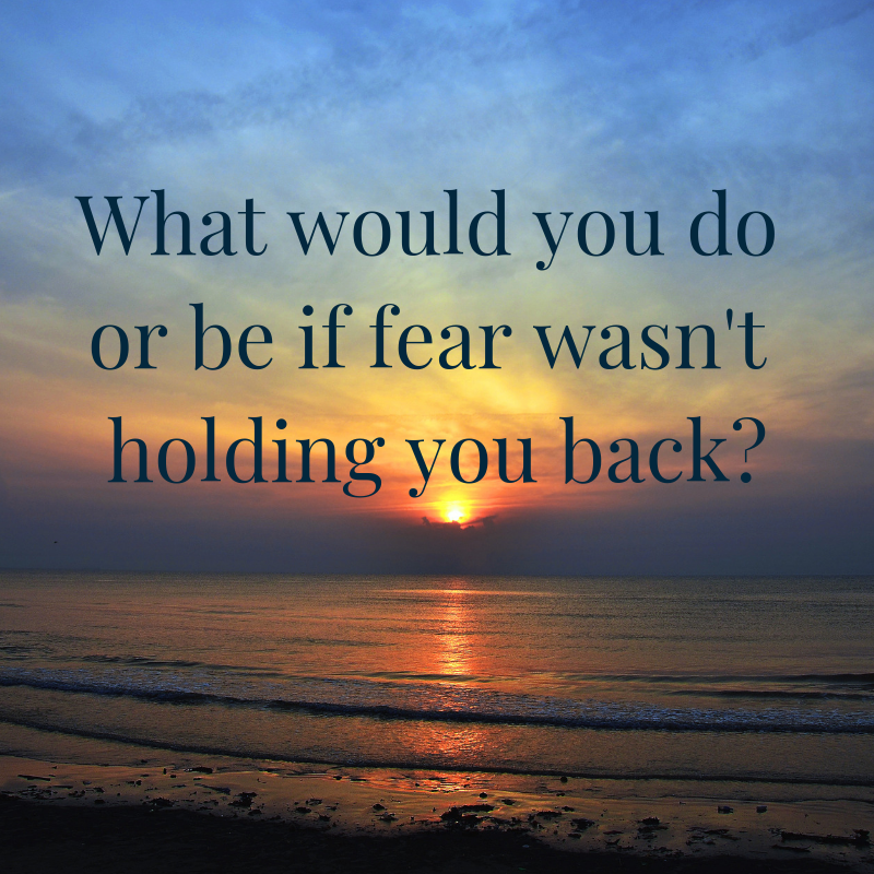 What would you do or be if fear wasn't holding you back_